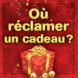 O� r�clamer les cadeaux?