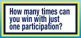 How many times can you win with just one participation?