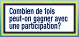 Combien de fois peut-on gagner avec une participation?