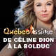 Québec Issime : De Céline Dion à La Bolduc